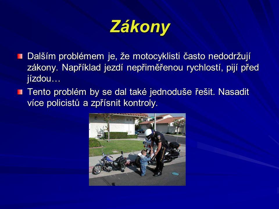 Zákony Dalším problémem je, že motocyklisti často nedodržují zákony. Například jezdí nepřiměřenou rychlostí, pijí před jízdou… Tento problém by se dal
