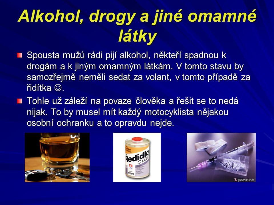 Alkohol, drogy a jiné omamné látky Spousta mužů rádi pijí alkohol, někteří spadnou k drogám a k jiným omamným látkám. V tomto stavu by samozřejmě nemě