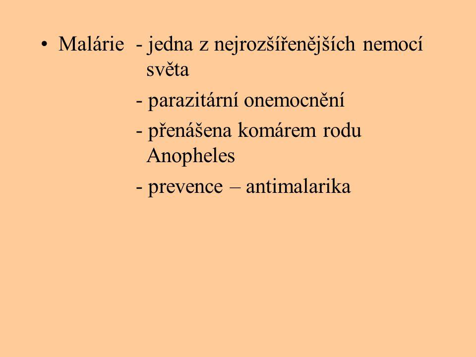 •Malárie - jedna z nejrozšířenějších nemocí světa - parazitární onemocnění - přenášena komárem rodu Anopheles - prevence – antimalarika
