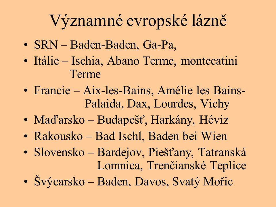 Významné evropské lázně •SRN – Baden-Baden, Ga-Pa, •Itálie – Ischia, Abano Terme, montecatini Terme •Francie – Aix-les-Bains, Amélie les Bains- Palaid