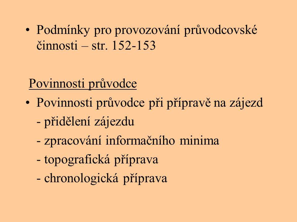 •Podmínky pro provozování průvodcovské činnosti – str. 152-153 Povinnosti průvodce •Povinnosti průvodce při přípravě na zájezd - přidělení zájezdu - z