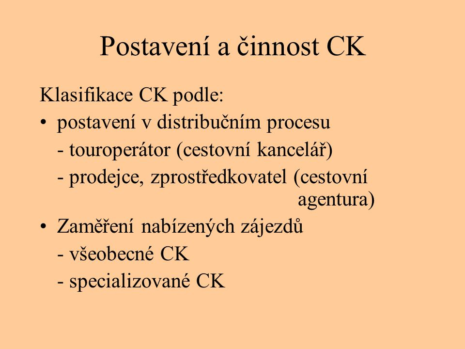 Postavení a činnost CK Klasifikace CK podle: •postavení v distribučním procesu - touroperátor (cestovní kancelář) - prodejce, zprostředkovatel (cestov