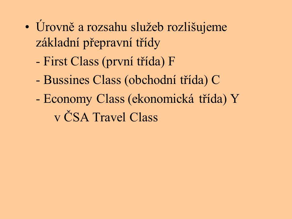 •Úrovně a rozsahu služeb rozlišujeme základní přepravní třídy - First Class (první třída) F - Bussines Class (obchodní třída) C - Economy Class (ekono