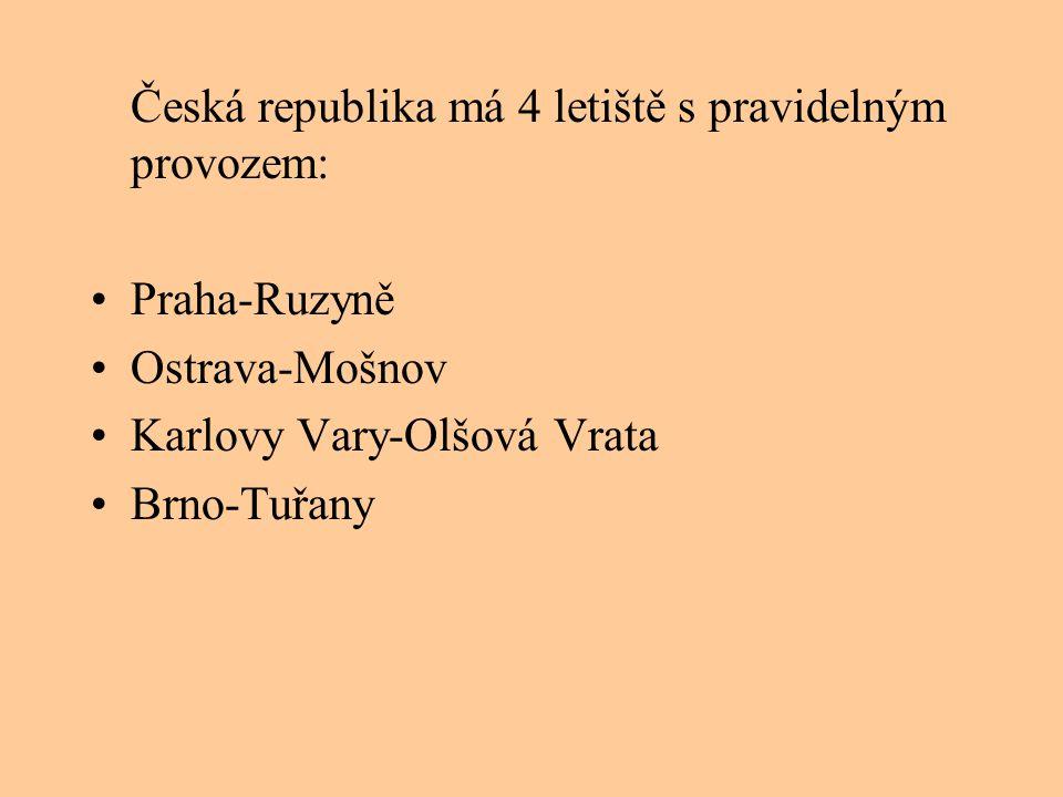 Česká republika má 4 letiště s pravidelným provozem: •Praha-Ruzyně •Ostrava-Mošnov •Karlovy Vary-Olšová Vrata •Brno-Tuřany