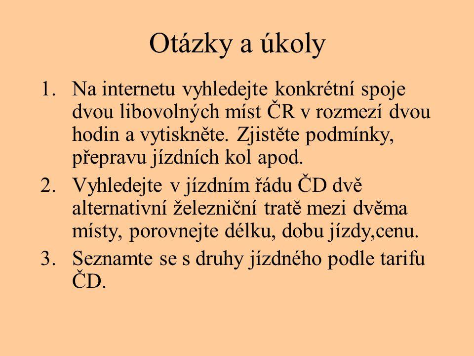 Otázky a úkoly 1.Na internetu vyhledejte konkrétní spoje dvou libovolných míst ČR v rozmezí dvou hodin a vytiskněte. Zjistěte podmínky, přepravu jízdn
