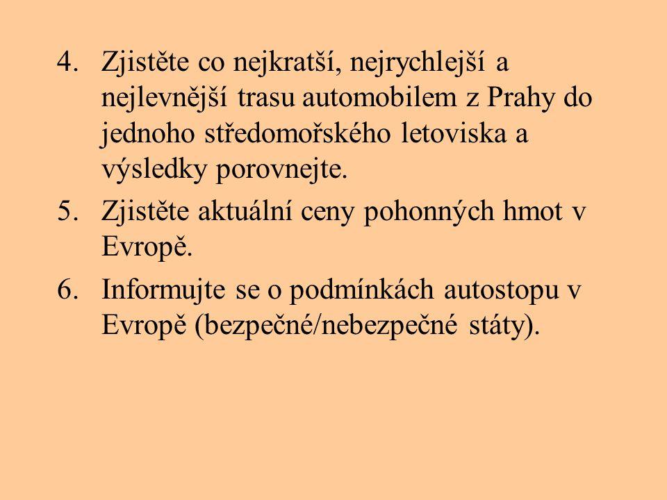 4.Zjistěte co nejkratší, nejrychlejší a nejlevnější trasu automobilem z Prahy do jednoho středomořského letoviska a výsledky porovnejte. 5.Zjistěte ak
