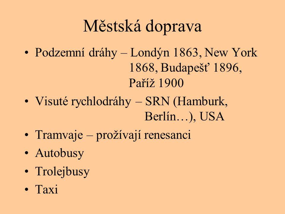 Městská doprava •Podzemní dráhy – Londýn 1863, New York 1868, Budapešť 1896, Paříž 1900 •Visuté rychlodráhy – SRN (Hamburk, Berlín…), USA •Tramvaje –