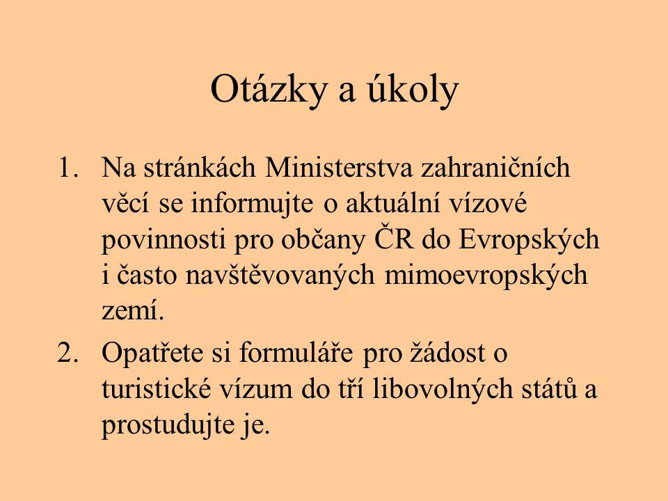 Otázky a úkoly 1.Na stránkách Ministerstva zahraničních věcí se informujte o aktuální vízové povinnosti pro občany ČR do Evropských i často navštěvova