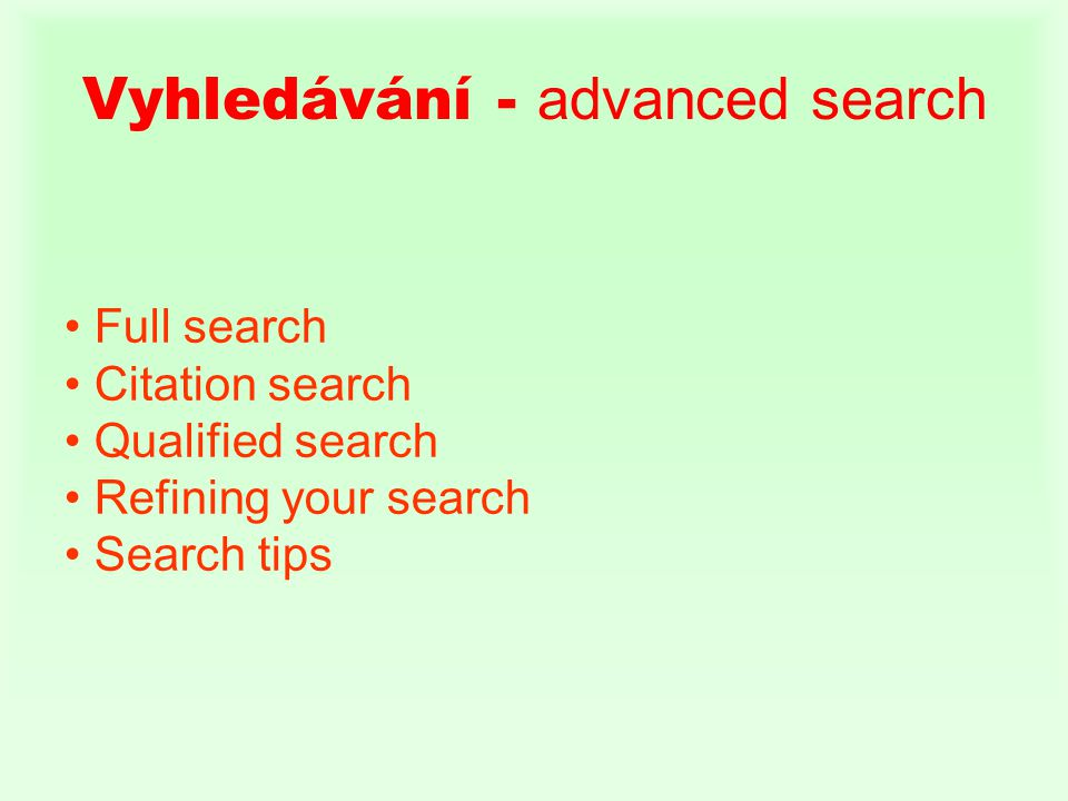 Vyhledávání - advanced search • Full search • Citation search • Qualified search • Refining your search • Search tips