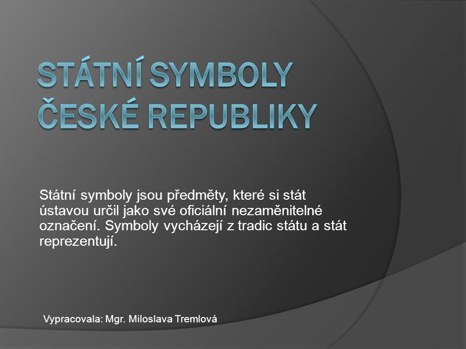 Státní symboly jsou předměty, které si stát ústavou určil jako své oficiální nezaměnitelné označení.