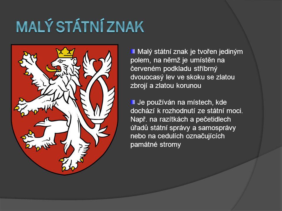 Malý státní znak je tvořen jediným polem, na němž je umístěn na červeném podkladu stříbrný dvouocasý lev ve skoku se zlatou zbrojí a zlatou korunou Je