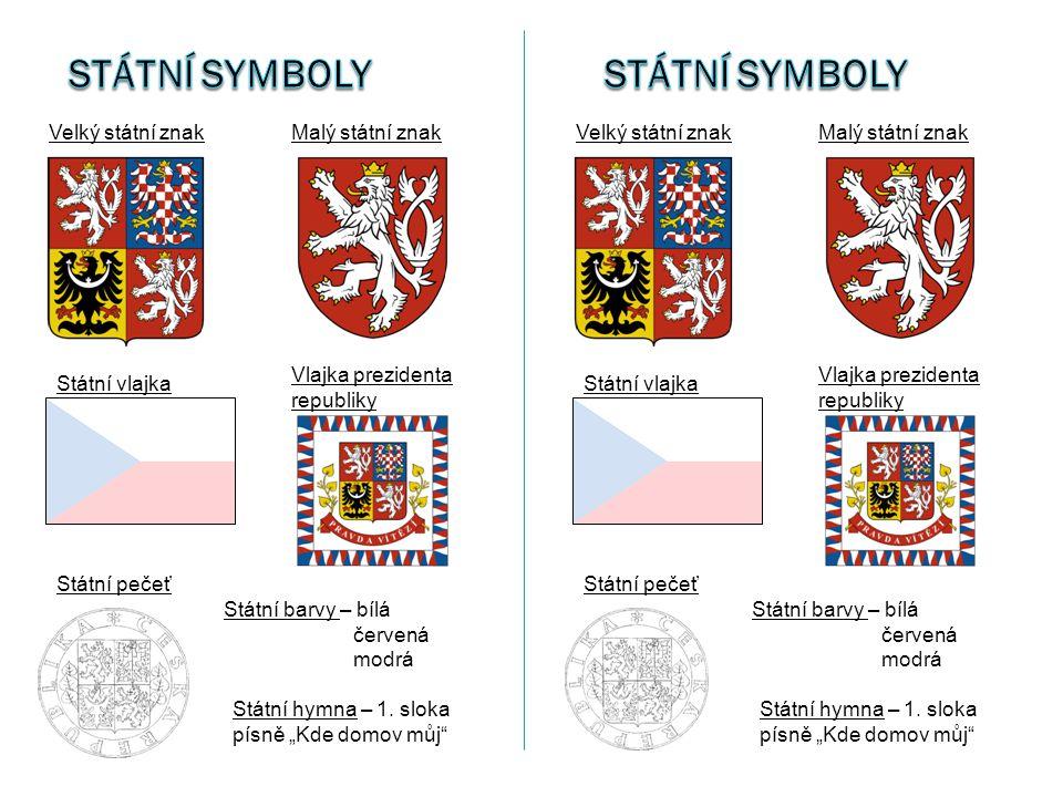 Velký státní znakMalý státní znak Státní vlajka Vlajka prezidenta republiky Státní pečeť Státní barvy – bílá červená modrá Státní hymna – 1. sloka pís