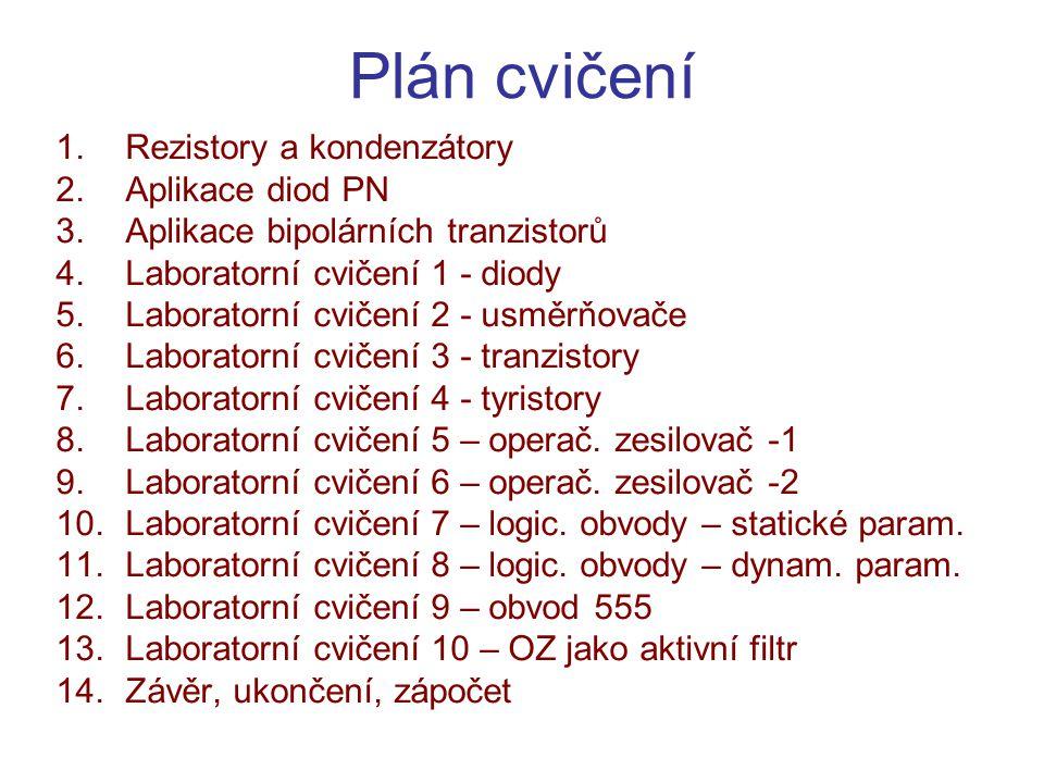 Plán cvičení 1.Rezistory a kondenzátory 2.Aplikace diod PN 3.Aplikace bipolárních tranzistorů 4.Laboratorní cvičení 1 - diody 5.Laboratorní cvičení 2