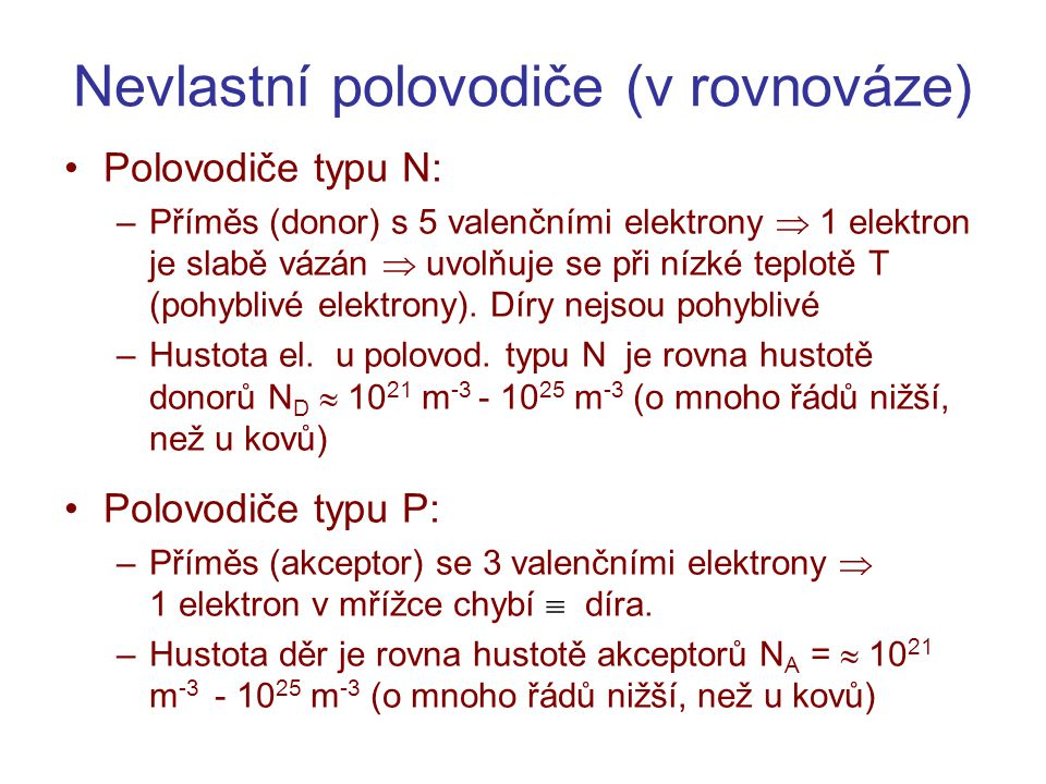 Nevlastní polovodiče (v rovnováze) •Polovodiče typu N: –Příměs (donor) s 5 valenčními elektrony  1 elektron je slabě vázán  uvolňuje se při nízké te