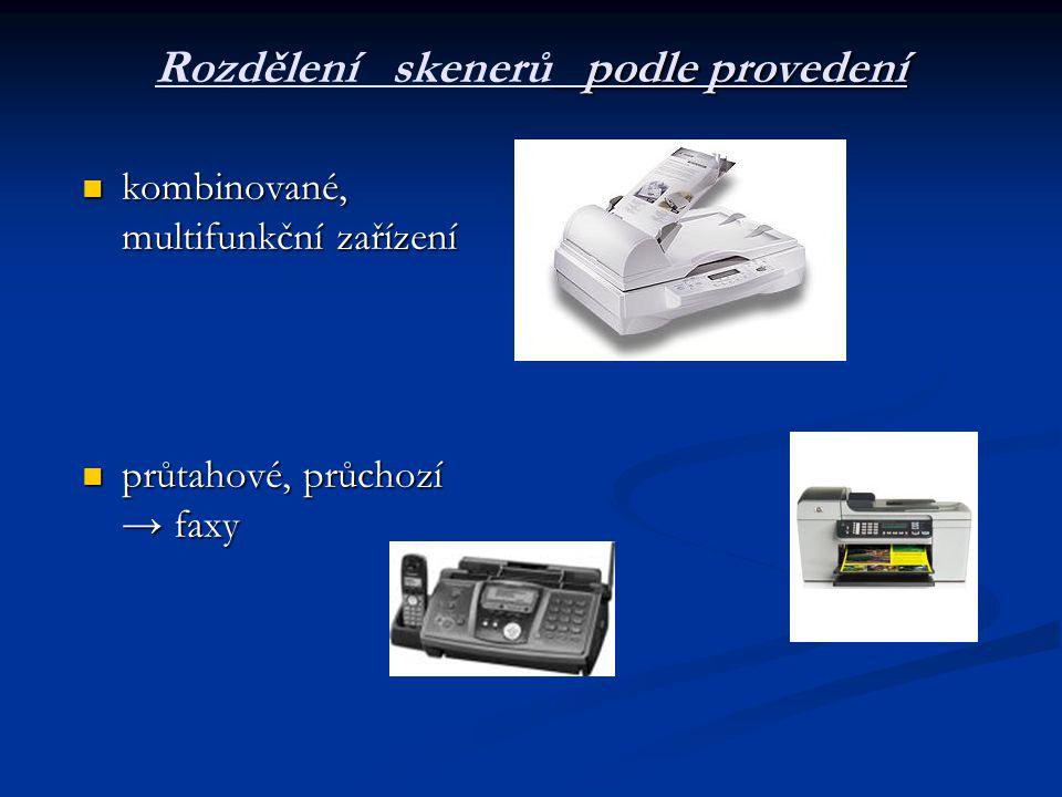 podle provedení Rozdělení skenerů podle provedení  kombinované, multifunkční zařízení  průtahové, průchozí → faxy