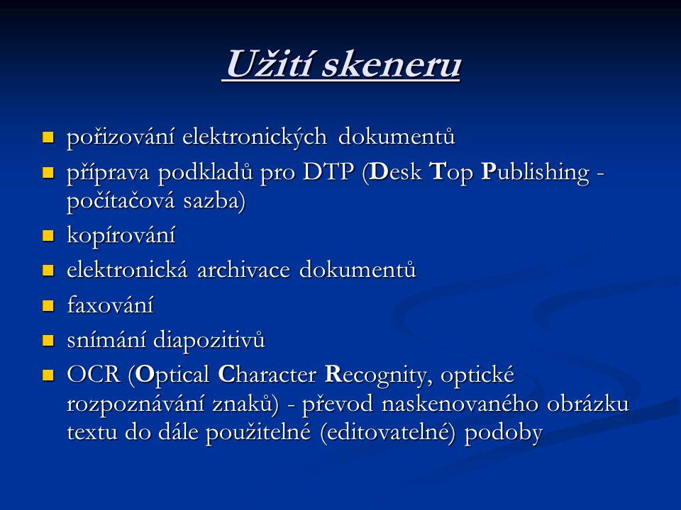 Užití skeneru  pořizování elektronických dokumentů  příprava podkladů pro DTP (Desk Top Publishing - počítačová sazba)  kopírování  elektronická archivace dokumentů  faxování  snímání diapozitivů  OCR (Optical Character Recognity, optické rozpoznávání znaků) - převod naskenovaného obrázku textu do dále použitelné (editovatelné) podoby