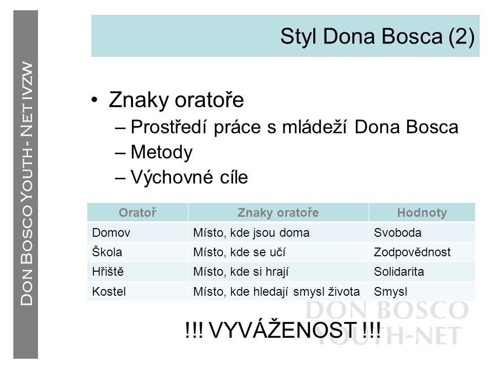 Don Bosco Youth - Net IVZW Styl Dona Bosca (2) OratořZnaky oratořeHodnoty DomovMísto, kde jsou domaSvoboda ŠkolaMísto, kde se učíZodpovědnost HřištěMí