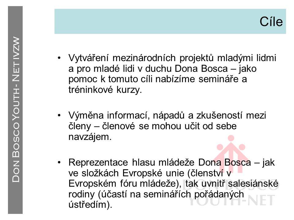 Don Bosco Youth - Net IVZW Cíle •Vytváření mezinárodních projektů mladými lidmi a pro mladé lidi v duchu Dona Bosca – jako pomoc k tomuto cíli nabízím