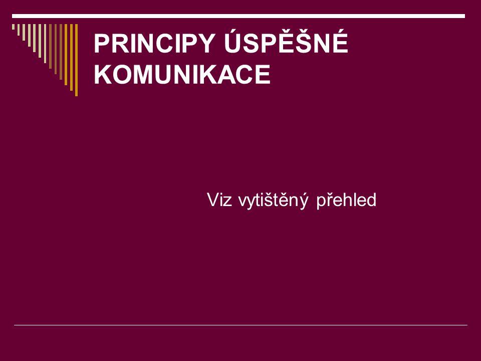 PRINCIPY ÚSPĚŠNÉ KOMUNIKACE Viz vytištěný přehled