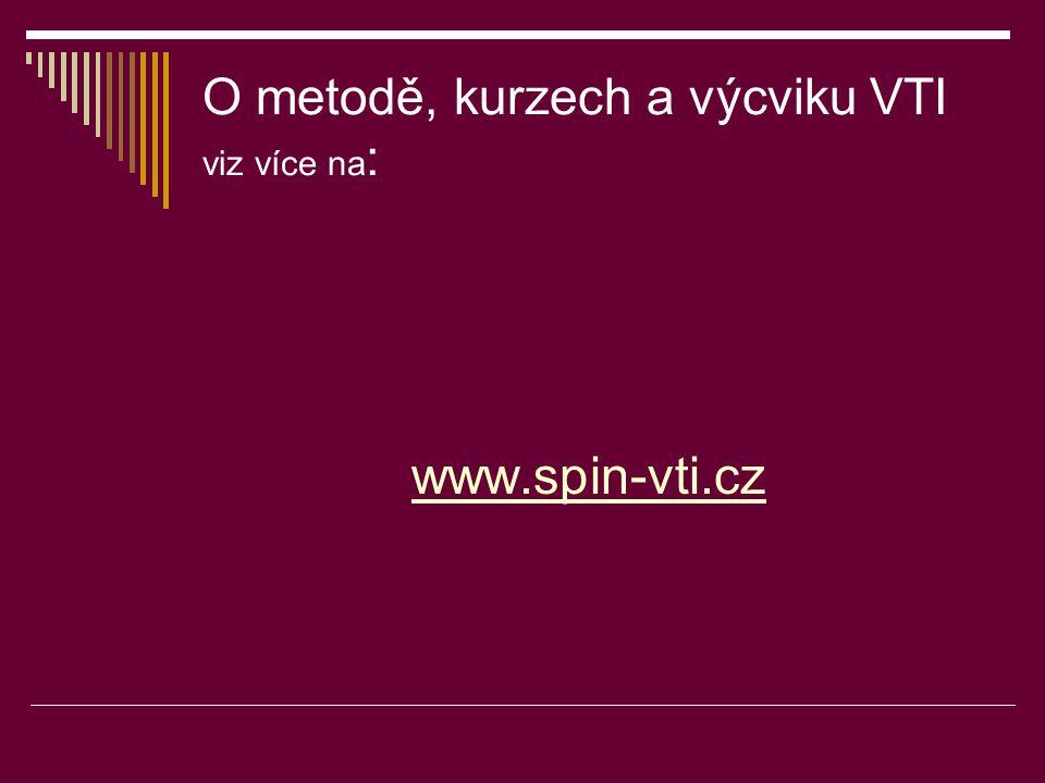 O metodě, kurzech a výcviku VTI viz více na : www.spin-vti.cz