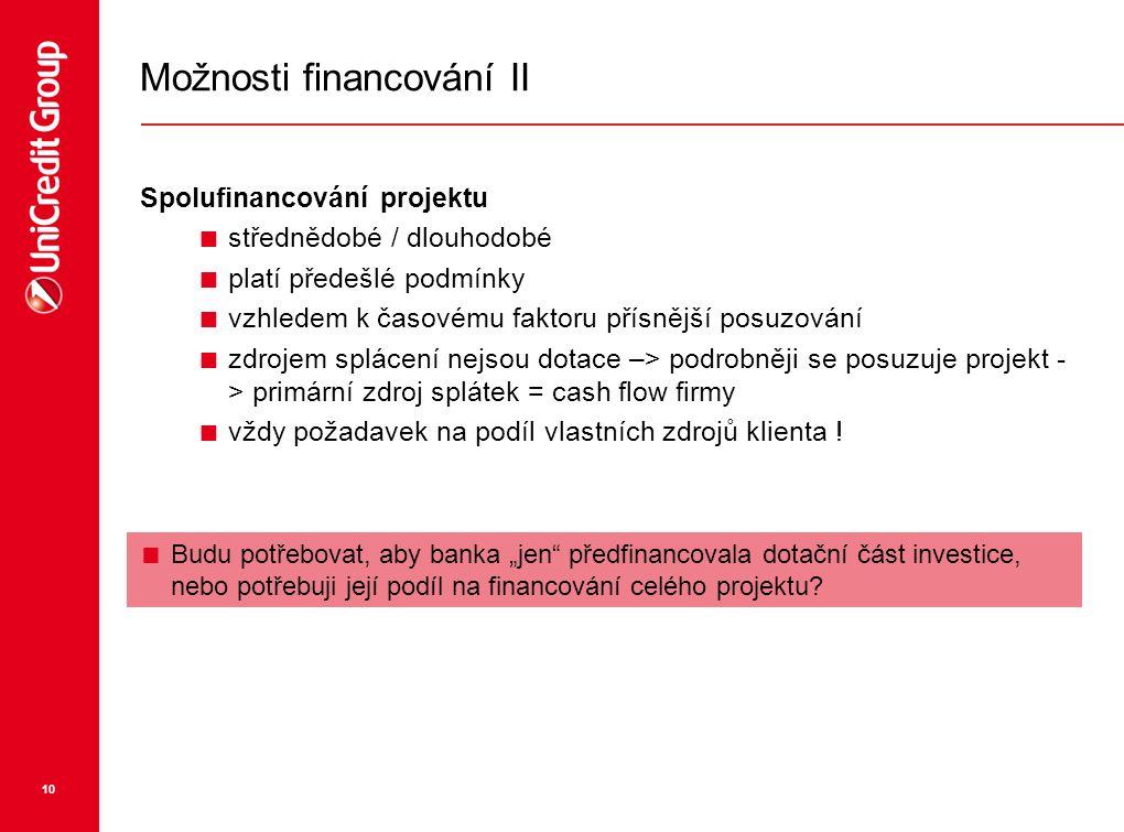 10 Možnosti financování II Spolufinancování projektu  střednědobé / dlouhodobé  platí předešlé podmínky  vzhledem k časovému faktoru přísnější posu