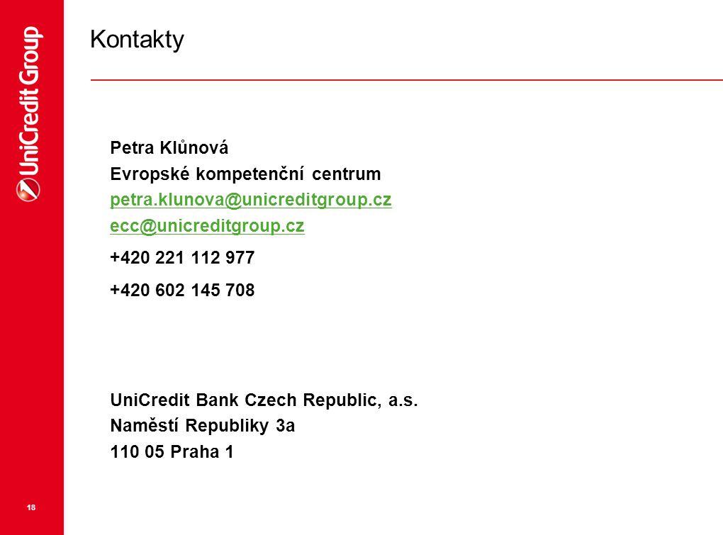 18 Kontakty Petra Klůnová Evropské kompetenční centrum petra.klunova@unicreditgroup.cz ecc@unicreditgroup.cz +420 221 112 977 +420 602 145 708 UniCred