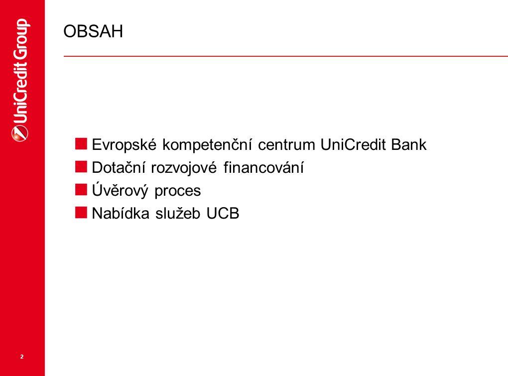 2 OBSAH  Evropské kompetenční centrum UniCredit Bank  Dotační rozvojové financování  Úvěrový proces  Nabídka služeb UCB