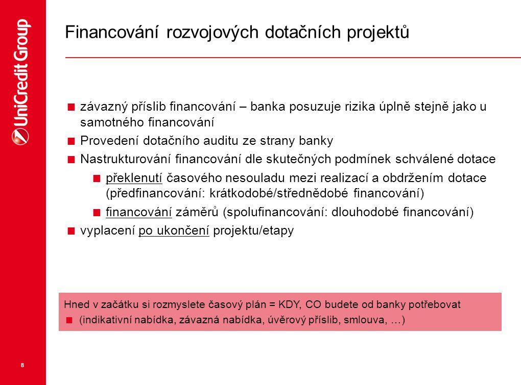 8 Financování rozvojových dotačních projektů  závazný příslib financování – banka posuzuje rizika úplně stejně jako u samotného financování  Provede