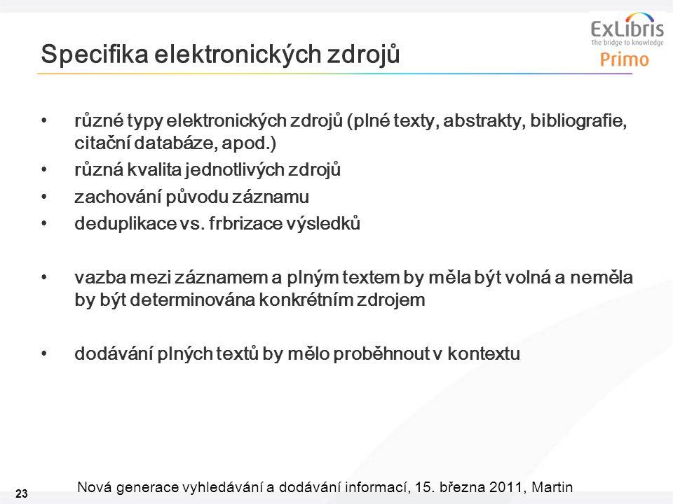 23 Nová generace vyhledávání a dodávání informací, 15. března 2011, Martin Specifika elektronických zdrojů •různé typy elektronických zdrojů (plné tex