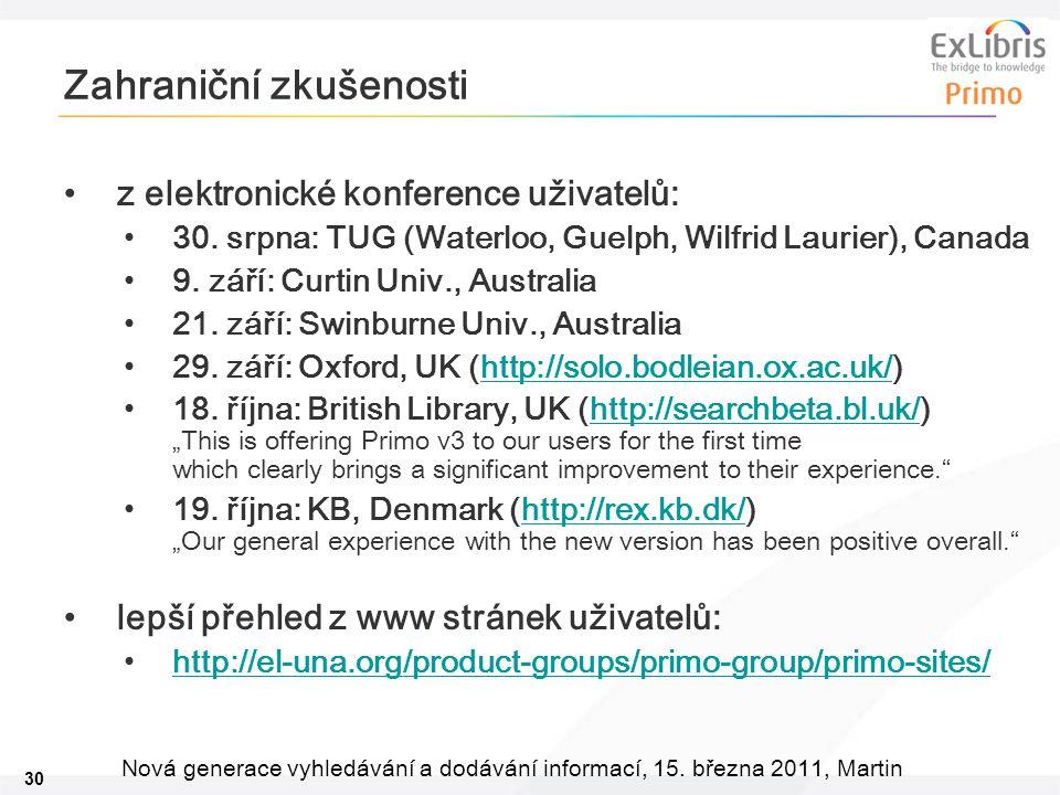 30 Nová generace vyhledávání a dodávání informací, 15. března 2011, Martin Zahraniční zkušenosti •z elektronické konference uživatelů: •30. srpna: TUG