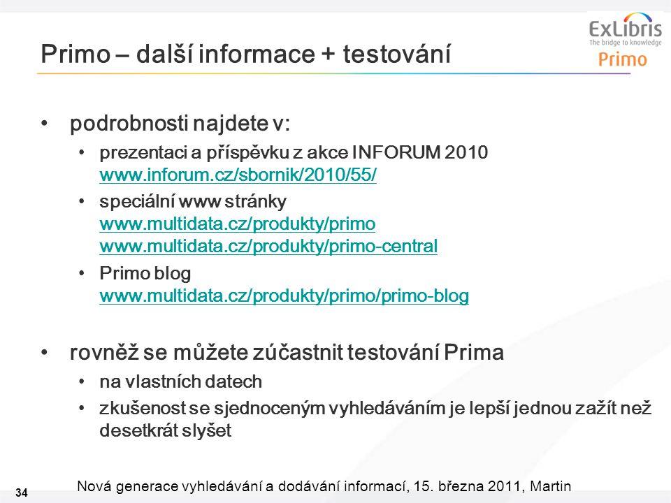 34 Nová generace vyhledávání a dodávání informací, 15. března 2011, Martin Primo – další informace + testování •podrobnosti najdete v: •prezentaci a p