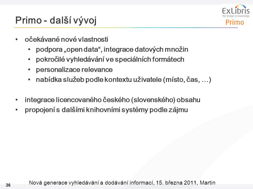 """36 Nová generace vyhledávání a dodávání informací, 15. března 2011, Martin Primo - další vývoj •očekávané nové vlastnosti •podpora """"open data"""", integr"""