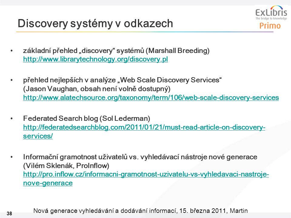 """38 Nová generace vyhledávání a dodávání informací, 15. března 2011, Martin Discovery systémy v odkazech •základní přehled """"discovery"""" systémů (Marshal"""
