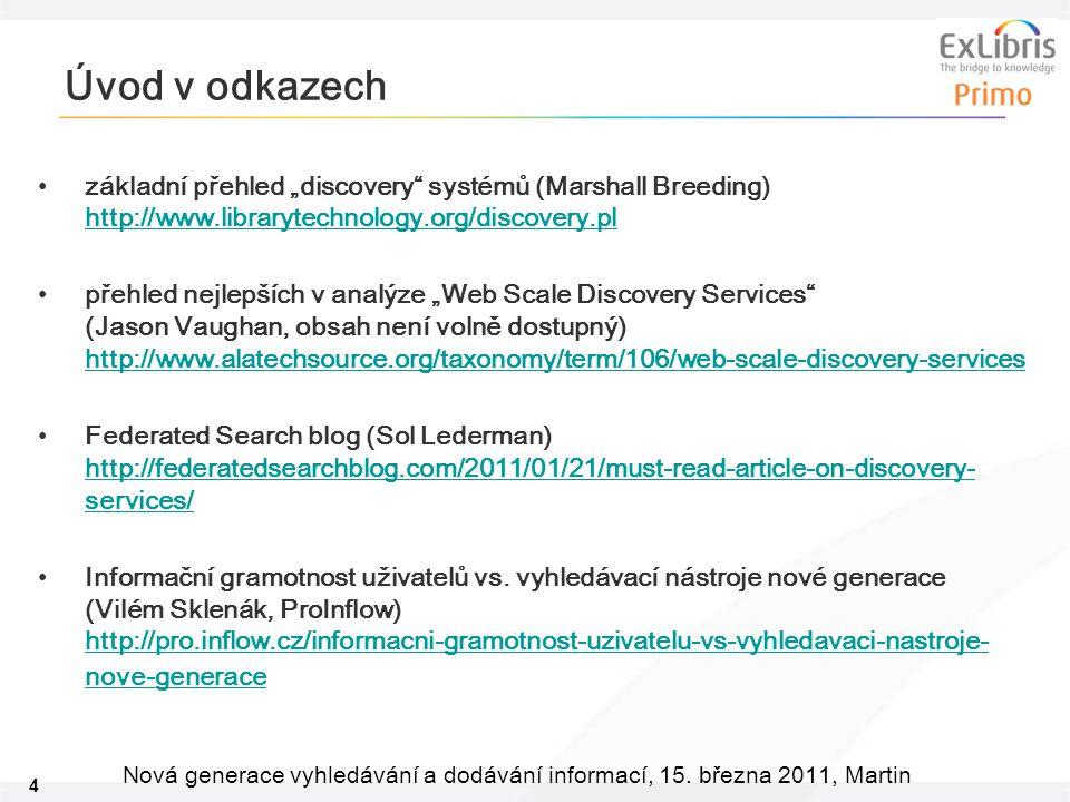 """4 Nová generace vyhledávání a dodávání informací, 15. března 2011, Martin Úvod v odkazech •základní přehled """"discovery"""" systémů (Marshall Breeding) ht"""