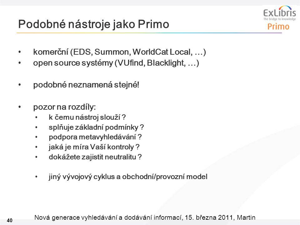 40 Nová generace vyhledávání a dodávání informací, 15. března 2011, Martin Podobné nástroje jako Primo •komerční (EDS, Summon, WorldCat Local, …) •ope