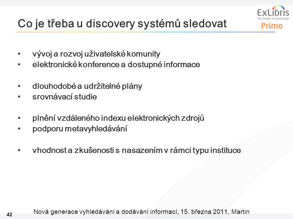 42 Nová generace vyhledávání a dodávání informací, 15. března 2011, Martin Co je třeba u discovery systémů sledovat •vývoj a rozvoj uživatelské komuni