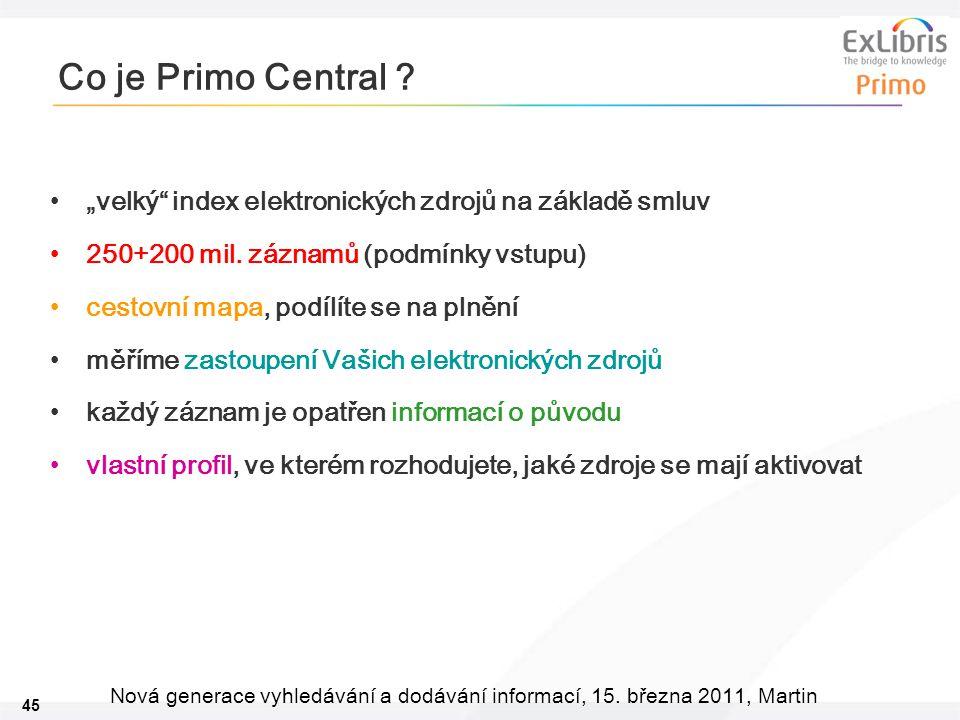 """45 Nová generace vyhledávání a dodávání informací, 15. března 2011, Martin Co je Primo Central ? •""""velký"""" index elektronických zdrojů na základě smluv"""