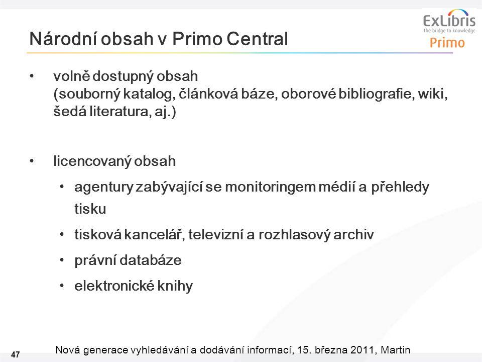 47 Nová generace vyhledávání a dodávání informací, 15. března 2011, Martin Národní obsah v Primo Central •volně dostupný obsah (souborný katalog, člán