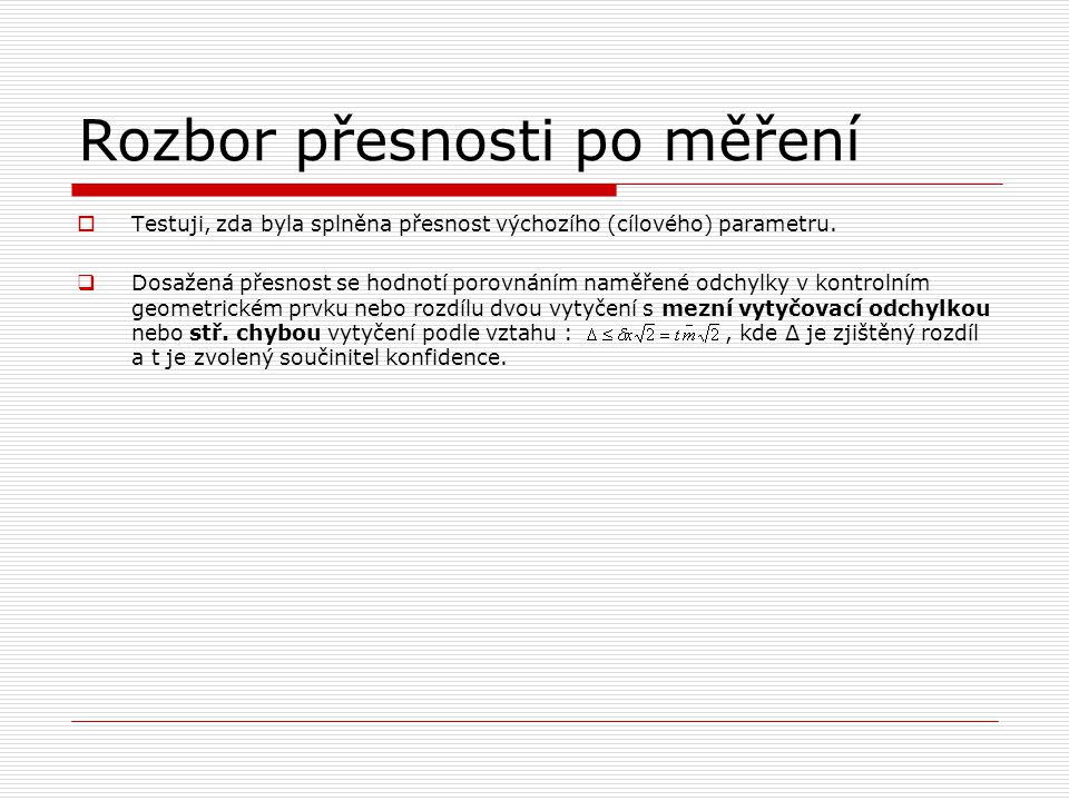 Použitá literatura: Švábenský O., Vitula A., Bureš J.: Inženýrská geodézie I, Návody ke cvičením, Brno 2006 Děkuji za pozornost