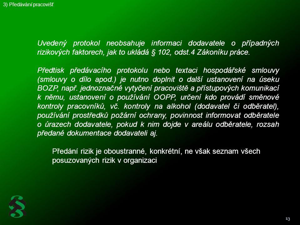 13 Uvedený protokol neobsahuje informaci dodavatele o případných rizikových faktorech, jak to ukládá § 102, odst.4 Zákoníku práce. Předtisk předávacíh