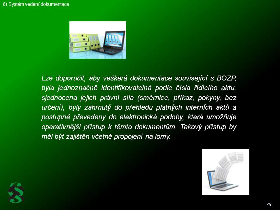 25 Lze doporučit, aby veškerá dokumentace související s BOZP, byla jednoznačně identifikovatelná podle čísla řídícího aktu, sjednocena jejich právní s