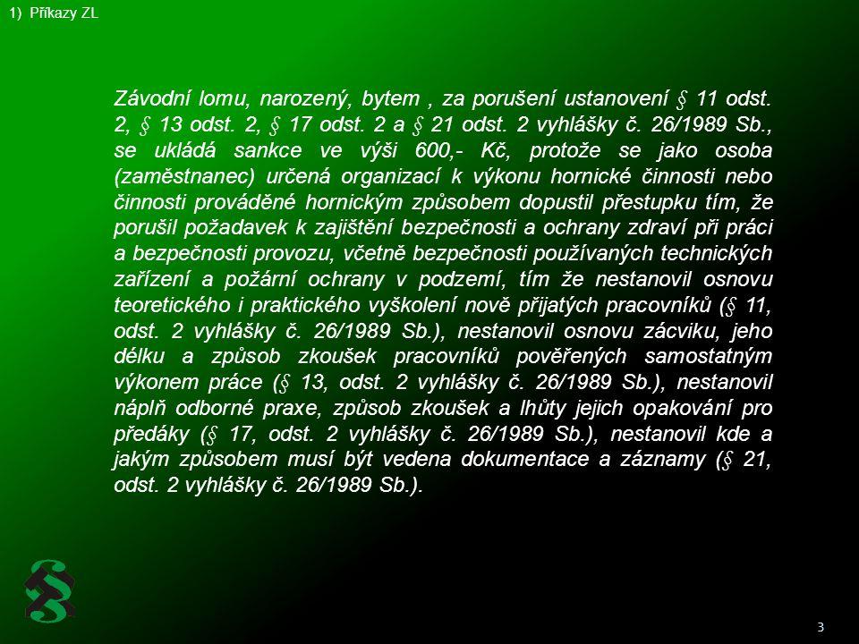 3 1) Příkazy ZL Závodní lomu, narozený, bytem, za porušení ustanovení § 11 odst. 2, § 13 odst. 2, § 17 odst. 2 a § 21 odst. 2 vyhlášky č. 26/1989 Sb.,