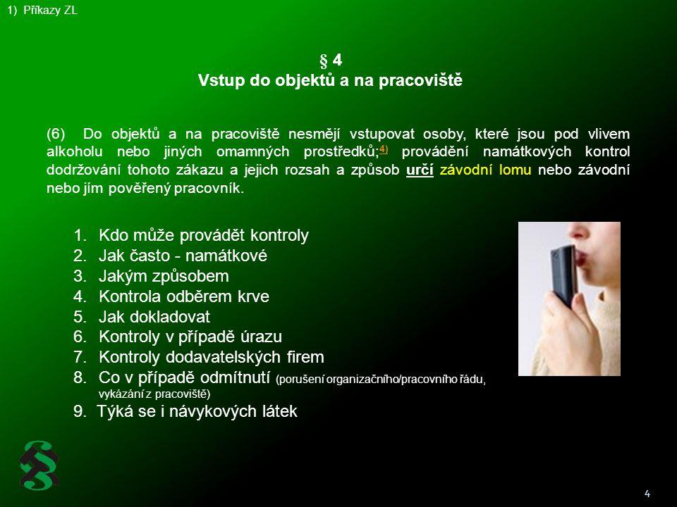 4 1) Příkazy ZL § 4 Vstup do objektů a na pracoviště (6) Do objektů a na pracoviště nesmějí vstupovat osoby, které jsou pod vlivem alkoholu nebo jinýc