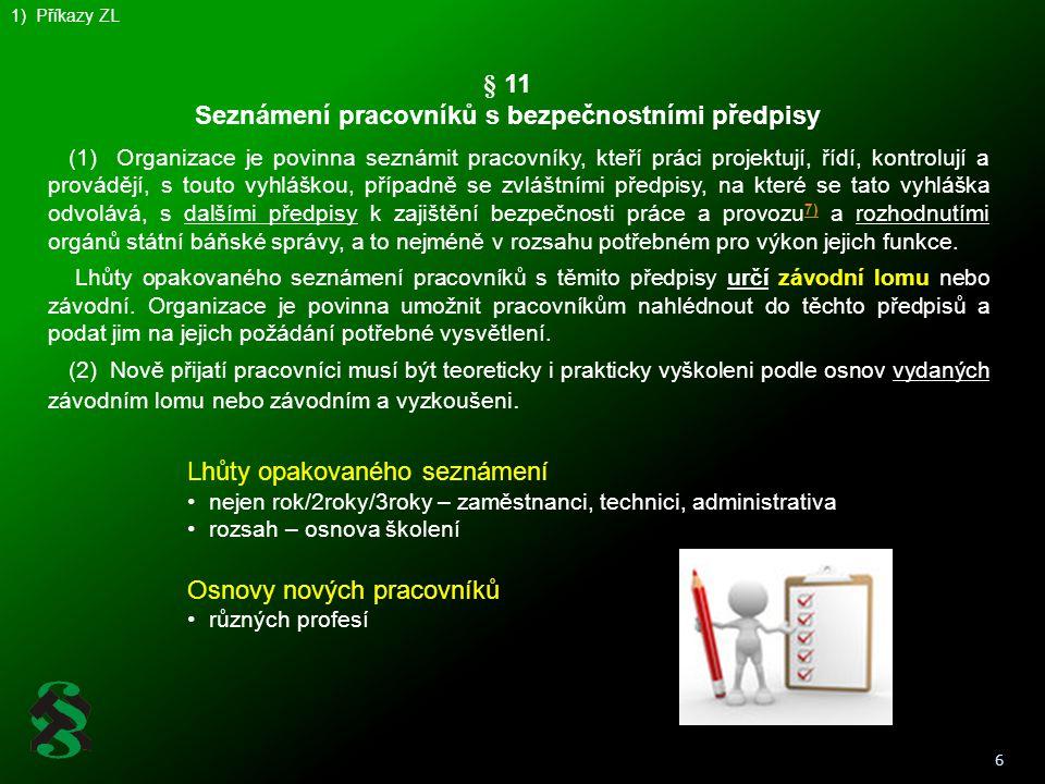 6 1) Příkazy ZL (1) Organizace je povinna seznámit pracovníky, kteří práci projektují, řídí, kontrolují a provádějí, s touto vyhláškou, případně se zv