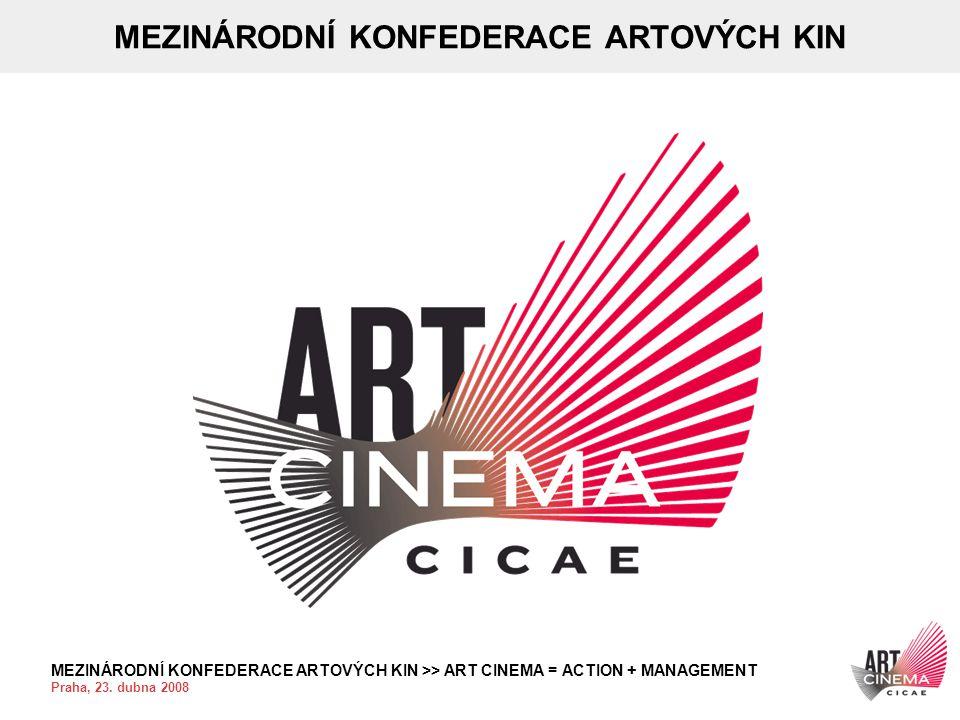 MEZINÁRODNÍ KONFEDERACE ARTOVÝCH KIN >> ART CINEMA = ACTION + MANAGEMENT Praha, 23. dubna 2008 MEZINÁRODNÍ KONFEDERACE ARTOVÝCH KIN
