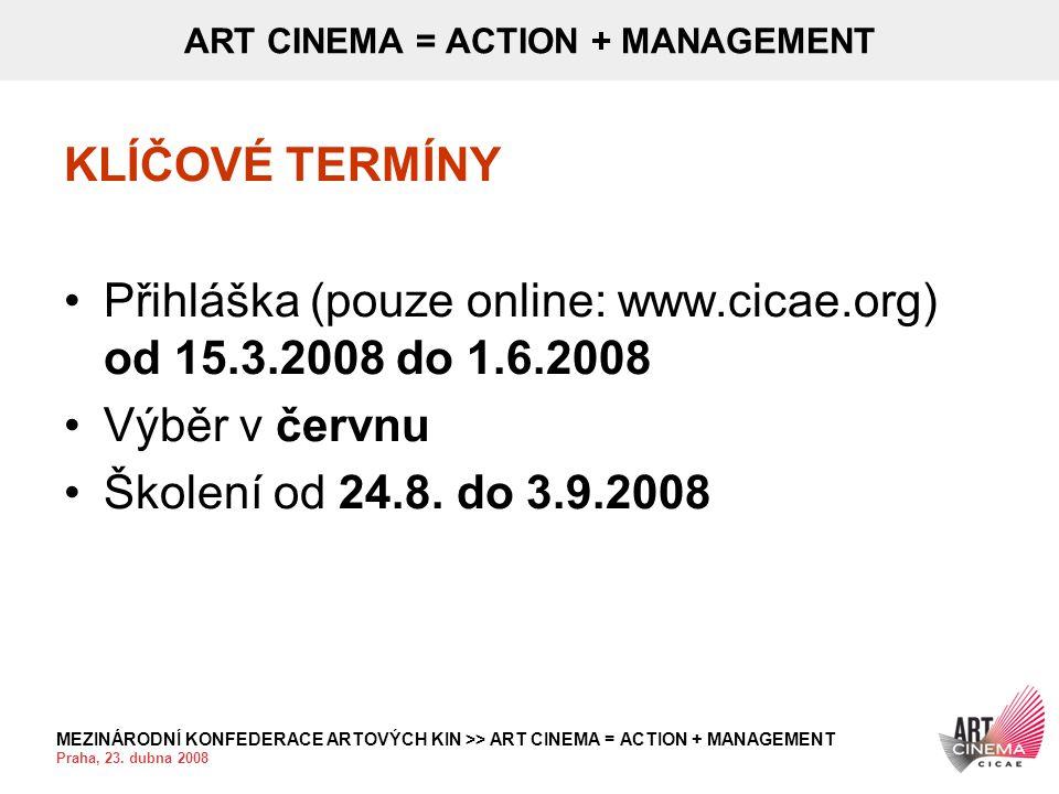 MEZINÁRODNÍ KONFEDERACE ARTOVÝCH KIN >> ART CINEMA = ACTION + MANAGEMENT Praha, 23. dubna 2008 ART CINEMA = ACTION + MANAGEMENT KLÍČOVÉ TERMÍNY •Přihl