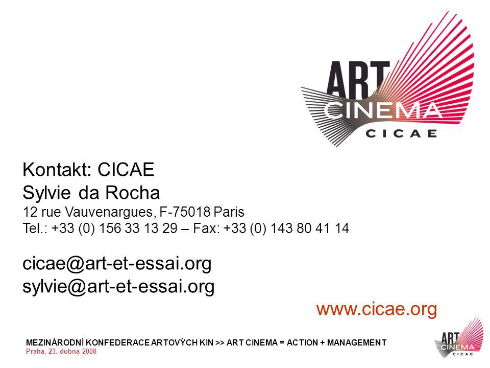 MEZINÁRODNÍ KONFEDERACE ARTOVÝCH KIN >> ART CINEMA = ACTION + MANAGEMENT Praha, 23. dubna 2008 Kontakt: CICAE Sylvie da Rocha 12 rue Vauvenargues, F-7