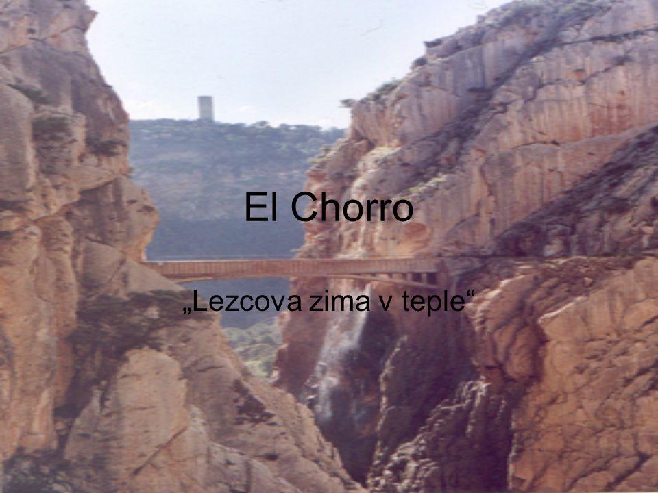 El Chorro2 Kde to je  Španělsko, Andalusie  50 Km severně od Malagy, hodinu jízdou vlakem  Mezi Allorou a Antaquerou
