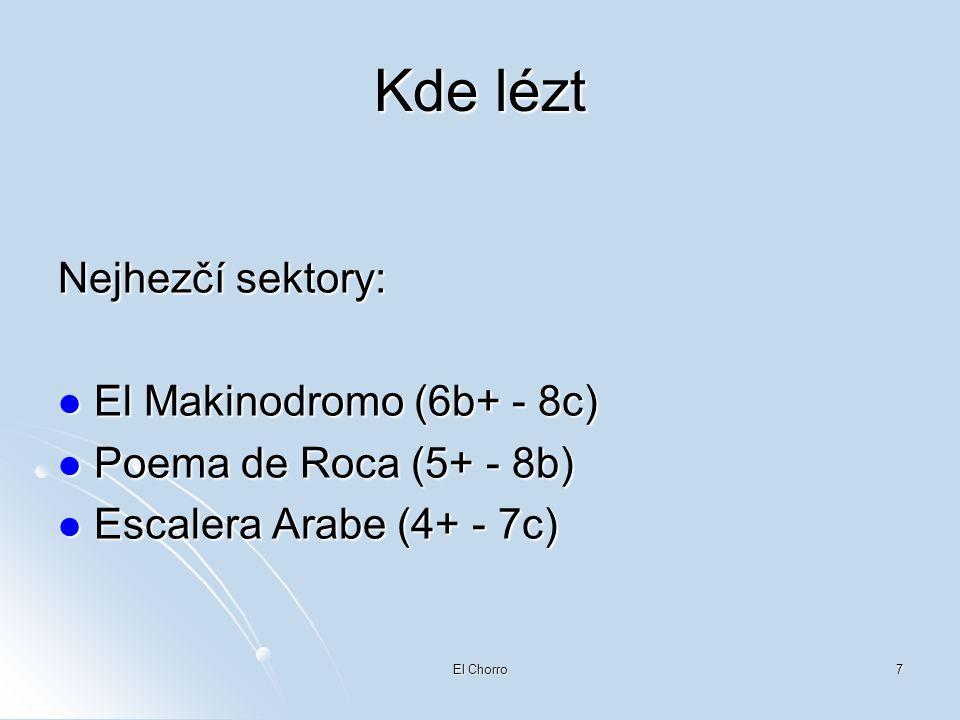 El Chorro7 Kde lézt Nejhezčí sektory:  El Makinodromo (6b+ - 8c)  Poema de Roca (5+ - 8b)  Escalera Arabe (4+ - 7c)