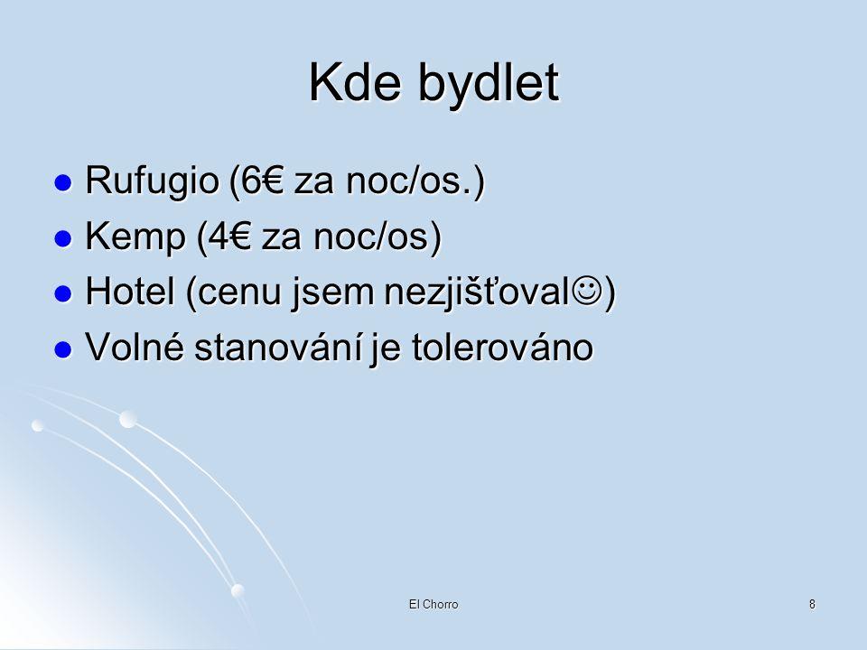 El Chorro8 Kde bydlet  Rufugio (6€ za noc/os.)  Kemp (4€ za noc/os)  Hotel (cenu jsem nezjišťoval  )  Volné stanování je tolerováno